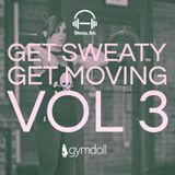 Get Sweaty, Get Moving! Vol. 3 - Mixed by fitmix.fm