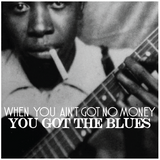 When You Ain't Got No Money pt. 1: 1920's & 1930's Blues