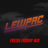 Lewpac - Fresh Friday #8 - Live Twitch.tv Mix - 08/01/16