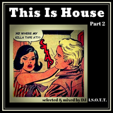 """""""This is House""""   Part 2  -  mixed by    DJ I.S.O.T.T."""