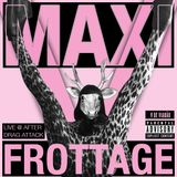 MAXI FROTTAGE - Live @ Drag Attack