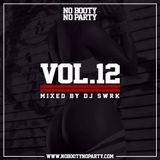 No Booty No Party Mix Vol. 12 by DJ SWRK