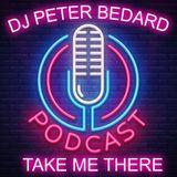 TAKE ME THERE -DJ PETER BEDARD