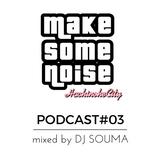 MAKE SOME NOISE PODCAST Vol.3 mixed by DJ SOUMA