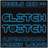 Weekly Mix #22 - Glitch Twitch [Glitch+Neuro Hop]