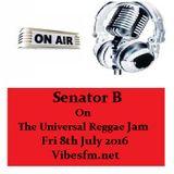 Fri 8th July 2016 Senator B on The Universal Reggae Jam_Vibesfm.net