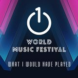 What I Would Have Played (1 World Music Festival Set)