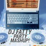 DJ FATTY MIX  PARTY MASHUP!