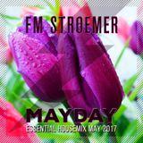 FM STROEMER - Mayday Essential Housemix May 2017 | www.fmstroemer.de