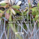 Cadenza Podcast 182 ⎜ Waifs & Strays (Cycle)