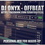 DJ ONYX - OFFBEAT (PERSONAL MIX FOR WARM-UP)