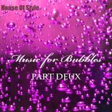 House Of Style - Music for Bubbles (part deux)