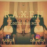 R.A.X.E.H - IGNITE R&B M1X [PART 5] @DJRAXEH @E.R_MEDIAZ