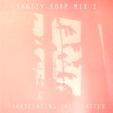 Sanity Soap Mix I : Transcending The Chatter