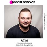 Aćim - After Hours (DeGori Podcast) [Episode 12]