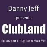 "Danny Jeff presents ClubLand episode 86 part 1 ""Big Room Main Mix"""
