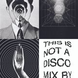 This Is Not A Disco Mix