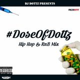 #DoseOfDottz Hip Hop and Rnb Mix