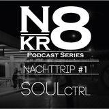 Podcast Series - Nacht Trip #1 - SOULctrl