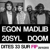 DITES 33 SUR FIP w/ Egon, Madlib, 20Syl & MF DOOM - 29.11.13