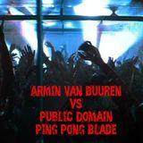 Armin Van Buuren vs Public Domain - Ping Pong Blade (Privilege Mashup)