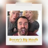 Brucey's Big Mouth 17th August