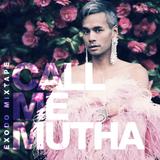 CALL ME MUTHA ❀ Éxodo mixtape