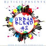 DJ TIGIE - URBAN BLEND #2  (HIP HOP•RAP•TRAP•GRIME•RNB)