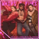 WHIPS & FURS - hungry horny hospitalized