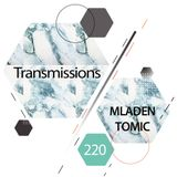 Transmissions 220 with Mladen Tomic
