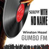 Winston Hazel 'show with no name' 8 Feb 2019