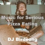 Music for Serious Pizza Eating