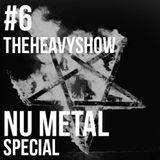 The Heavy Show Episode 6 - Nu Metal Special
