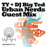 Wah Wah LIVE Special - TY + DJ BIG TED Urban Nerds Guest Mix
