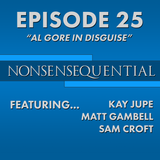 Nonsensequential Podcast - Ep.25: Al Gore in Disguise