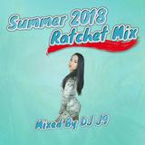 Summer 2018 Ratchet Mix - DJ J9