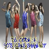 DJ Code-E - 90's Girls Shake It