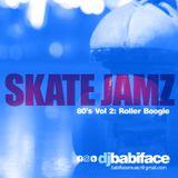 DJ BABIFACE 'SKATE JAMZ VOL 2' (80'S BOOGIE)