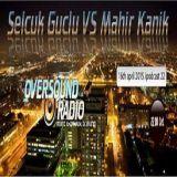 Selcuk Guclu VS Mahir Kanik 16/04/2015 OVERSOUND RADIO Exclusive Podcast 22