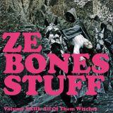 ZE BONES STUFF Volume XXIII: All Of Them Witches
