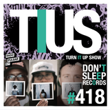 TURN IT UP radio show #418 // DON'T SLEEP RECORDS