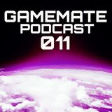 Gamemate Podcast 011