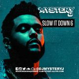 @DJMYSTERYJ | Slow It Down 6