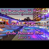 DJ Brandon Di Michele - Club House Mix - Fall 2015 part 2
