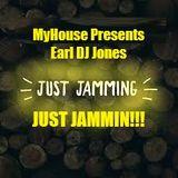 MyHouse Presents - Earl DJ Jones _Just Jammin!!!