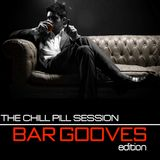 THE CHILL PILL SESSSION: BAR GROOVES EDITION (Compiled & Mixed by Funk Avy)