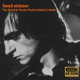 bend sinister - The Weird & Wacky World of Mark E. Smith