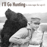 I'll Go Hunting (April 2011)