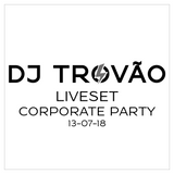 DJ Trovão @ Corporate Party - Liveset 13-07-18