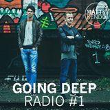 Matt & Kendo - GOING DEEP Radio #1
